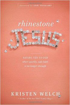 Amazon.com: Rhinestone Jesus: Saying Yes to God When Sparkly, Safe Faith Is No Longer Enough eBook: Kristen Welch  Preorder now and you get her free ebook to go with it!