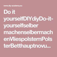 Do it yourselfDIYdiyDo-it-yourselfselber machenselbermachenVliespolsternPolsterBetthauptnovusBauanleitung