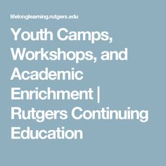 Youth Camps, Workshops, and Academic Enrichment | Rutgers Continuing Education