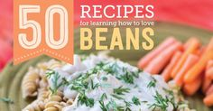 50 Recipes for Learning How to Love Beans