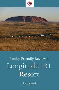 Review and Highlights of Longitude 131 Luxury Wilderness Resort, Uluru, Australia