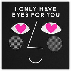 Only Have Eyes For You - Paperless Post