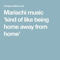 Mariachi music 'kind of like being home away from home'