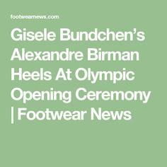 Gisele Bundchen's Alexandre Birman Heels At Olympic Opening Ceremony | Footwear News