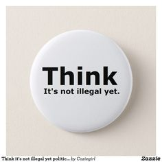 Think it's not illegal yet political gear button