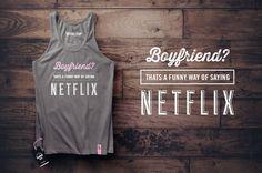 Boyfriend? Thats a funny way of saying Netflix