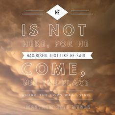 Matthew (WEBBE): He is not here, for he has risen, just like he said. Come, see the place where the Lord was lying. He Has Risen, Matthew 28, Christian Living, Lord, Faith, Writing, Sayings, Movie Posters, Image
