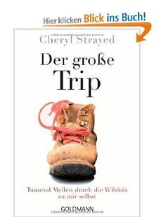 Der große Trip: Tausend Meilen durch die Wildnis zu mir selbst: Amazon.de: Cheryl Strayed, Reiner Pfleiderer: Bücher