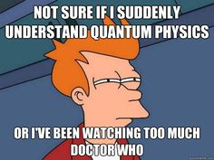I've felt a million times smarter ever since I started watching Doctor Who...