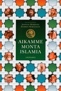 Aikamme monta islamia / Joonas Maristo, Andrei Sergejeff. Aikamme monta islamia monipuolistaa rohkeasti islam-kuvaa esittelemällä sen ilmenemismuotoja eri puolilla maailmaa.