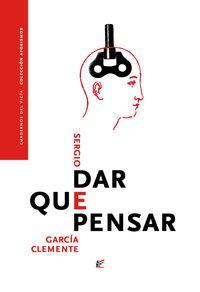 Dar que pensar / Sergio García Clemente. I Premio Internacional José Bergamín de Aforismos. http://absysnetweb.bbtk.ull.es/cgi-bin/abnetopac01?TITN=512820