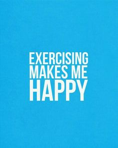 Exercise makes me シ