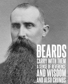 Beards carry with them a sense of wisdom…and crumbs.