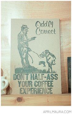 Great Coffee Quote #OddlyCorrect #art #printmaking #coffee
