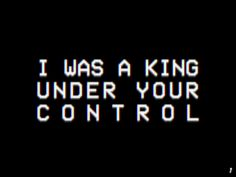 """I was a king under your control.-""""Now you are nothing."""" """"That's not true. Now I'm free."""""""