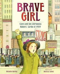 Brave Girl Clara and the Shirtwaist Makers' Strike of 1909 by Michelle Markel, illus. by Melissa Sweet 2013 **** Elementary Pic Book. Melissa Sweet takes on great projects, can't go wrong with her books. Melissa Sweet, Night School, Sunday School, Mighty Girl, Brave Girl, Expressions, Inspiration For Kids, Children's Literature, Women In History