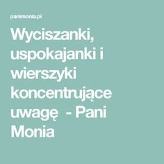 Wyciszanki, uspokajanki i wierszyki koncentrujące uwagę - Pani Monia Teachers Day Gifts, Teachers Corner, Preschool Science, Teachers' Day, Sensory Play, Kids Education, Little Babies, Games For Kids, Kids And Parenting