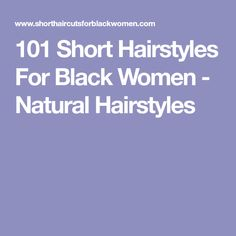 101 Short Hairstyles For Black Women - Natural Hairstyles