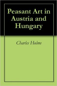 Amazon.com: Peasant Art in Austria and Hungary eBook: Charles Holme: Books Hungarian Embroidery, Read Books, William Morris, Hungary, Austria, Cards Against Humanity, Amazon, Reading, Red