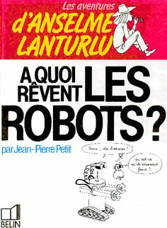 Anselme Lanturlu A quoi rêvent les robotshttp://www.savoir-sans-frontieres.com/JPP/telechargeables/Francais/A%20QUOI%20REVENT%20LES%20ROBOTS.pdf http://www.savoir-sans-frontieres.com/JPP/telechargeables/English/RUN_ROBOT_RUN.pdf