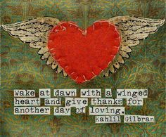"""Wake at dawn with a winged heart and give thanks for another day of loving."" ~Kahlil Gibran. ❤"