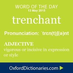 trenchant (adjective): Vigorous or incisive in expression or style. Word of the Day for 13 May 2015. #WOTD #WordoftheDay #trenchant