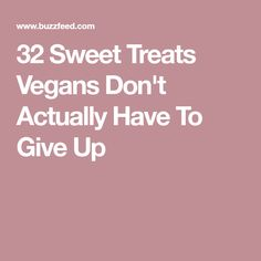 32 Sweet Treats Vegans Don't Actually Have To Give Up