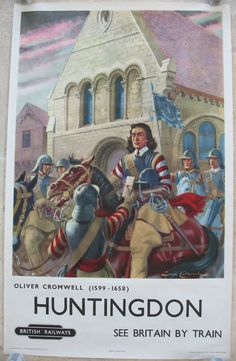 Huntingdon (Oliver Cromwell), by Lance Cattermole. History was a major part of the early British Railways marketing campaigns, and here we have Oliver Cromwell in his birthplace of Huntingdon. Cattermole produced a series of posters showing historic figures around this time. Original Vintage Railway Poster available on originalrailwayposters.co.uk