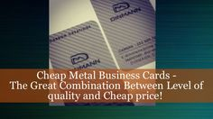 Cheap #metal #business #cards the great combination between level of quality and Cheap price!  http://www.slideshare.net/abeljeff9/cheapmetal-businesscards-thegreatcombinationbetweenlevel-of-qualityandcheap-price