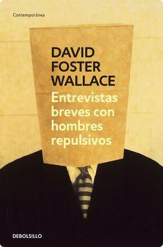 Entrevistas breves con hombres repulsivos, de David Foster Wallace, arruinará tu fe en la humanidad. | 13 Libros que arruinarán tu vida para siempre