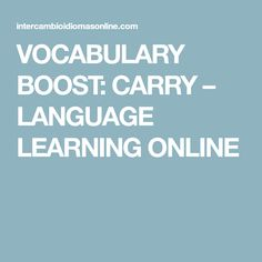 VOCABULARY BOOST: CARRY – LANGUAGE LEARNING ONLINE