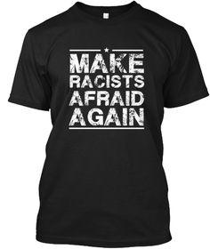 Make Racists Afraid Again T Shirt Black T-Shirt Front