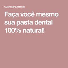 Faça você mesmo sua pasta dental 100% natural! Going Vegan, Dental, Good Habits, Healing Herbs, Natural Treatments, Natural Remedies, Home Remedies, Health Tips, Knives