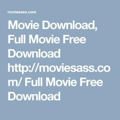 Movie Download, Full Movie Free Download http://moviesass.com/ Full Movie Free Download