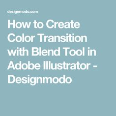 How to Create Color Transition with Blend Tool in Adobe Illustrator - Designmodo