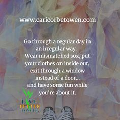 Go through a regular day in an irregular way. Wear mismatched sox, put your clothes on inside out, exit through a window instead of a door. and have some fun while you're about it. Have Some Fun, Inside Out, Quotes To Live By, Window, Humor, Day, How To Wear, Clothes, Outfits