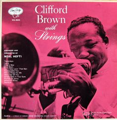 Clifford Brown with Strings (arranged and conducted by Neal Hefti: EmArcy Records MG36005 [12-inch LP] 1954