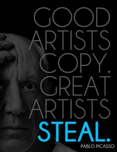 A great Picasso quote (I think) that describes the process of innovation. Take something old and make it better.