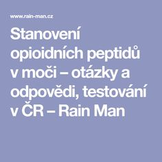 Stanovení opioidních peptidů v moči – otázky a odpovědi, testování v ČR – Rain Man