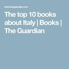 The top 10 books about Italy | Books | The Guardian