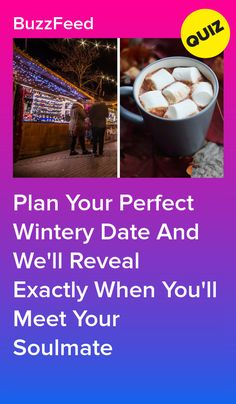 Plan Your Perfect Wintery Date And We'll Reveal Exactly When You'll Meet Your Soulmate Quizzes Food, Quizzes For Fun, Buzzfeed Quiz Funny, Soulmate Quiz, Take A Quiz, Meeting Your Soulmate, Playbuzz Quizzes, Quiz Me, Great Fear