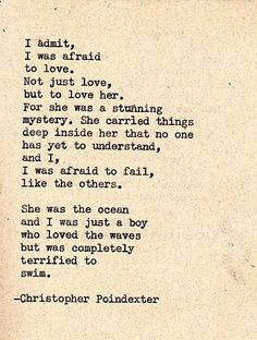"""she was the ocean and i was just a boy who loved the waves but was completely terrified to swim"" -Christopher Poindexter"