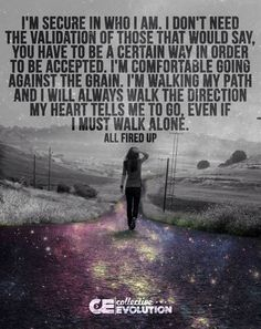 I am walking my path.