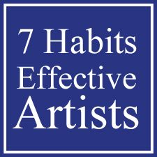 The Seven Habits of Highly Effective Artists [to adopt!]