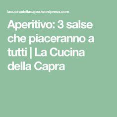 Aperitivo: 3 salse che piaceranno a tutti   La Cucina della Capra