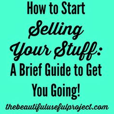 How to Start Selling Your Stuff: A Brief Guide to Get You Going! - The Beautiful Useful Project