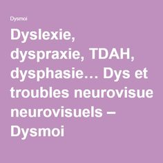 Dyslexie, dyspraxie, TDAH, dysphasie… Dys et troubles neurovisuels – Dysmoi Trouble, Aspergers, Adhd, Montessori, School, Dyslexia, Kids Study, Adhd Kids, Psychology