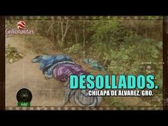 Cuatro desollados en Chilapa de Álvarez, Gro. Crece la nueva forma de ma...
