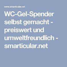 WC-Gel-Spender selbst gemacht - preiswert und umweltfreundlich - smarticular.net