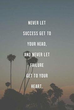 """Nunca deixe o sucesso subir a cabeça. E nunca deixe o fracasso chegar ao seu coração.  """"Occupy your head and heart with the right things"""""""